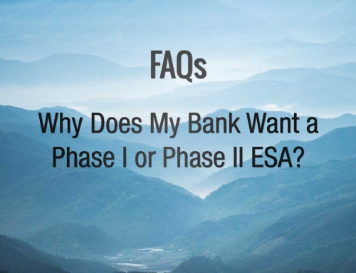 FAQ:  Why does my bank want me to get a Phase I or Phase II ESA